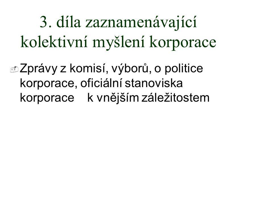 3. díla zaznamenávající kolektivní myšlení korporace  Zprávy z komisí, výborů, o politice korporace, oficiální stanoviska korporace k vnějším záležit