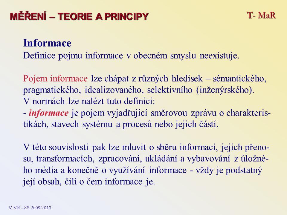 T- MaR MĚŘENÍ – TEORIE A PRINCIPY Informace Definice pojmu informace v obecném smyslu neexistuje. Pojem informace lze chápat z různých hledisek – séma