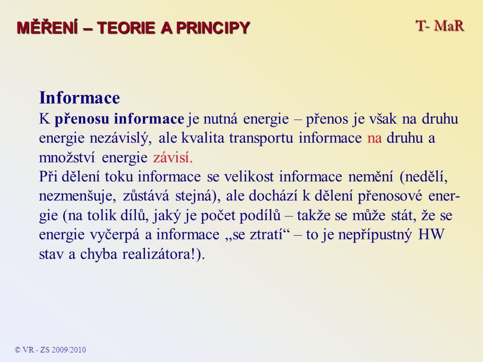 T- MaR MĚŘENÍ – TEORIE A PRINCIPY Informace K přenosu informace je nutná energie – přenos je však na druhu energie nezávislý, ale kvalita transportu i