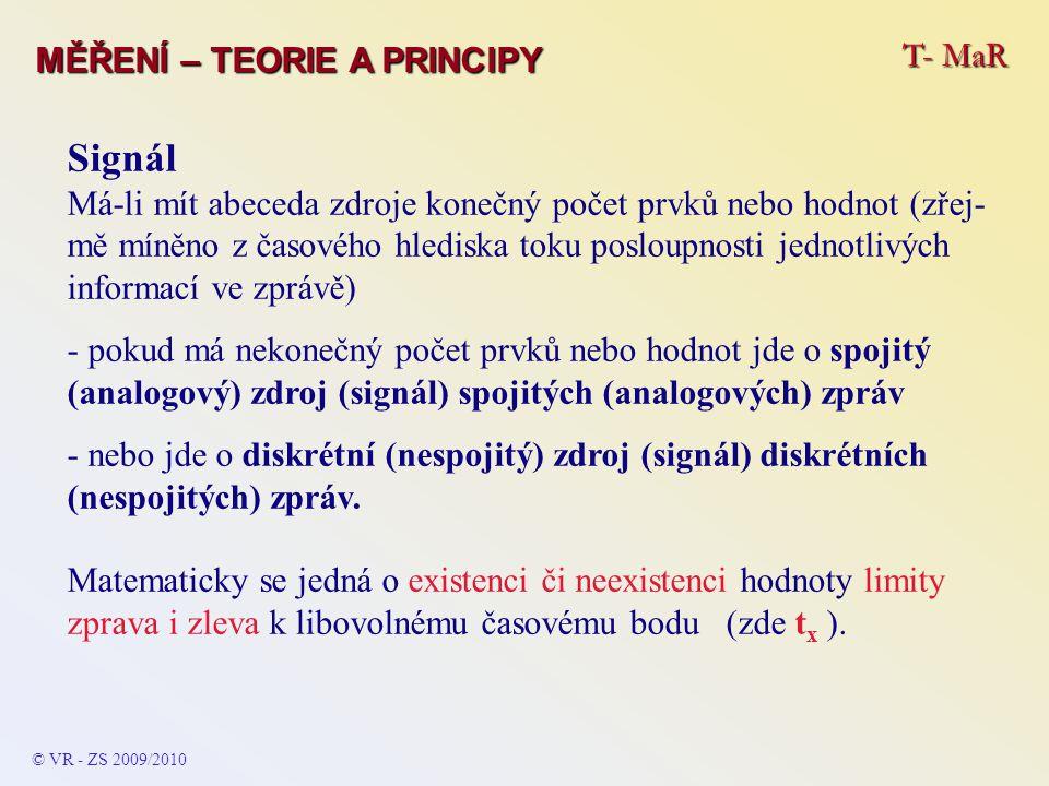 T- MaR MĚŘENÍ – TEORIE A PRINCIPY Signál Má-li mít abeceda zdroje konečný počet prvků nebo hodnot (zřej- mě míněno z časového hlediska toku posloupnos