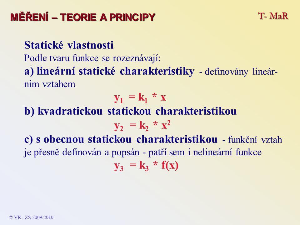 T- MaR MĚŘENÍ – TEORIE A PRINCIPY Statické vlastnosti Podle tvaru funkce se rozeznávají: a) lineární statické charakteristiky - definovány lineár- ním