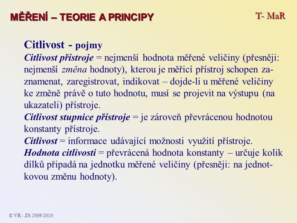 T- MaR MĚŘENÍ – TEORIE A PRINCIPY Citlivost - pojmy Citlivost přístroje = nejmenší hodnota měřené veličiny (přesněji: nejmenší změna hodnoty), kterou