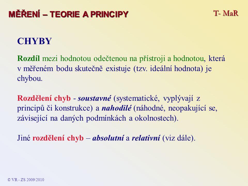 T- MaR MĚŘENÍ – TEORIE A PRINCIPY CHYBY Rozdíl mezi hodnotou odečtenou na přístroji a hodnotou, která v měřeném bodu skutečně existuje (tzv. ideální h