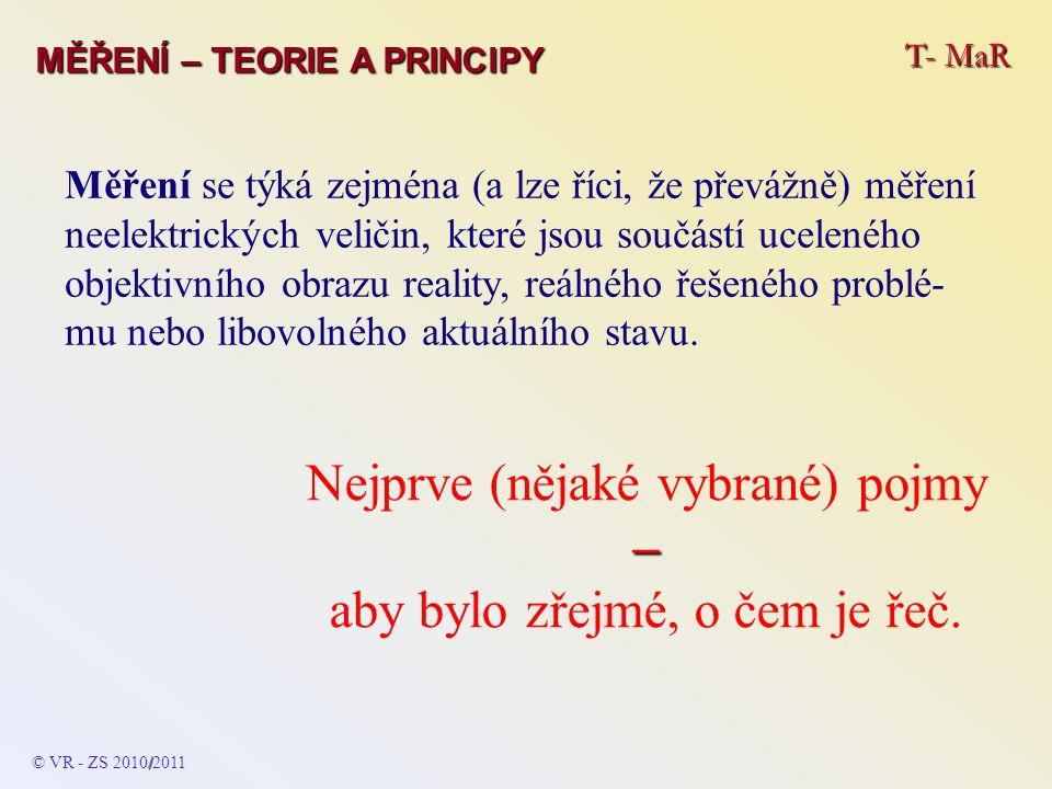 T- MaR MĚŘENÍ – TEORIE A PRINCIPY © VR - ZS 2009/2010 Signál grafické vyjádření - spojitý (analogový) signál oblast dt, která bude znova roztažena (měřítko času vynásobeno např.