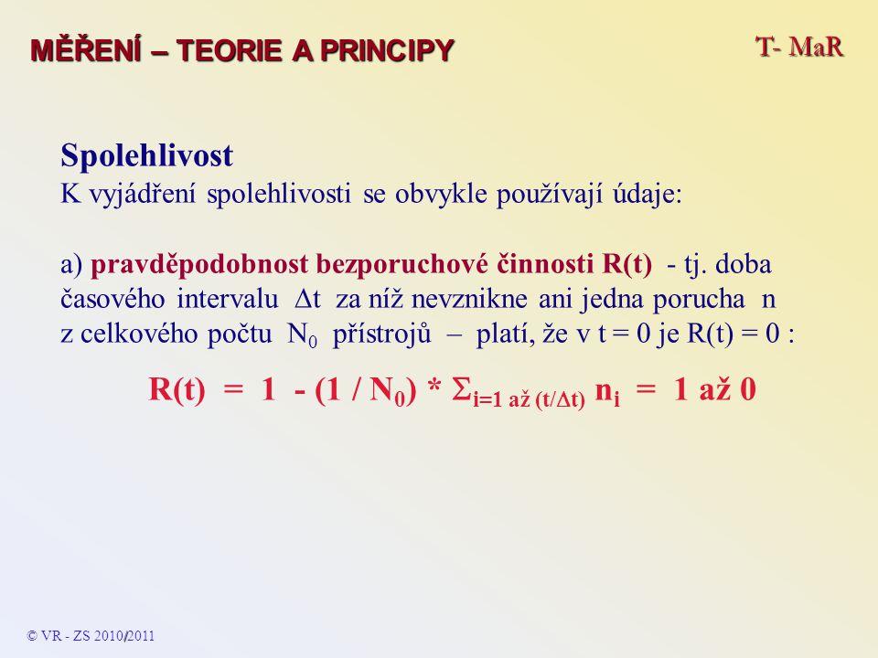 T- MaR MĚŘENÍ – TEORIE A PRINCIPY Spolehlivost K vyjádření spolehlivosti se obvykle používají údaje: a) pravděpodobnost bezporuchové činnosti R(t) - t