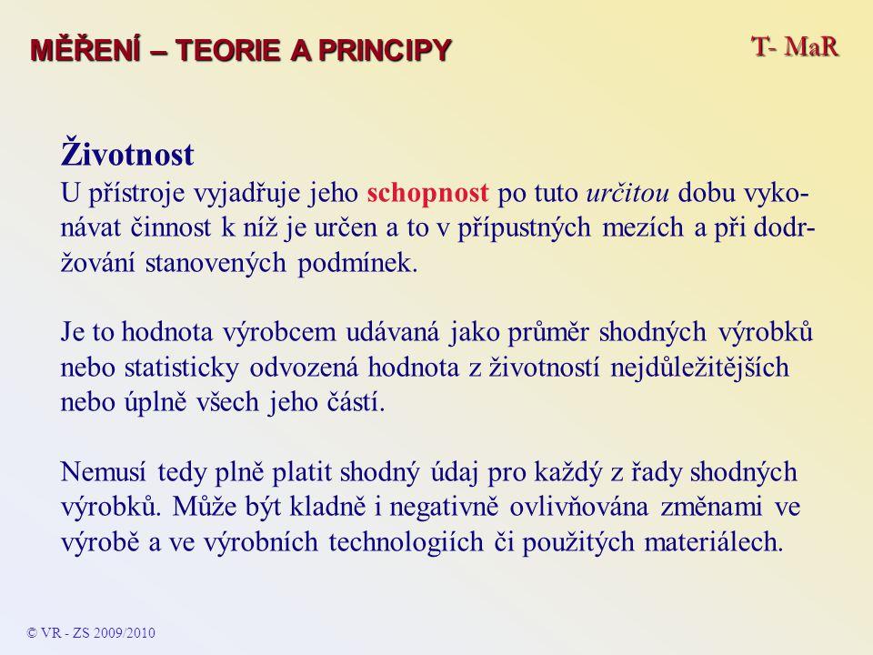 T- MaR MĚŘENÍ – TEORIE A PRINCIPY Životnost U přístroje vyjadřuje jeho schopnost po tuto určitou dobu vyko- návat činnost k níž je určen a to v přípus