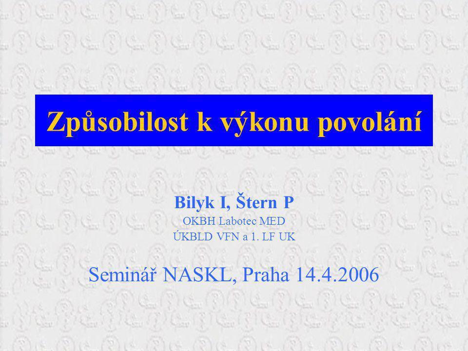 Způsobilost k výkonu povolání Bilyk I, Štern P OKBH Labotec MED ÚKBLD VFN a 1. LF UK Seminář NASKL, Praha 14.4.2006