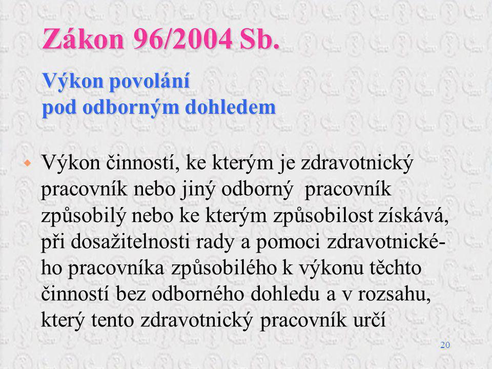 20 Zákon 96/2004 Sb.  Výkon činností, ke kterým je zdravotnický pracovník nebo jiný odborný pracovník způsobilý nebo ke kterým způsobilost získává, p