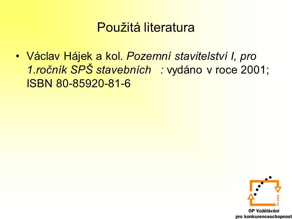 Použitá literatura •Václav Hájek a kol. Pozemní stavitelství I, pro 1.ročník SPŠ stavebních : vydáno v roce 2001; ISBN 80-85920-81-6