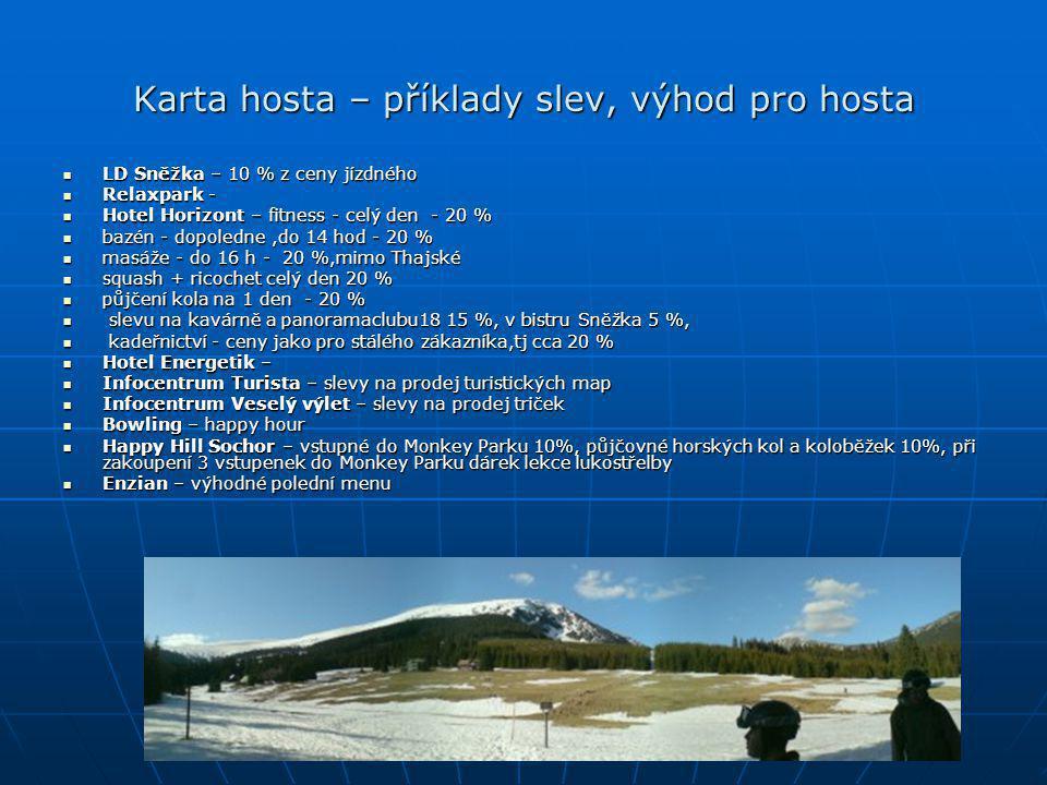 Karta hosta – příklady slev, výhod pro hosta  LD Sněžka – 10 % z ceny jízdného  Relaxpark -  Hotel Horizont – fitness - celý den - 20 %  bazén - d