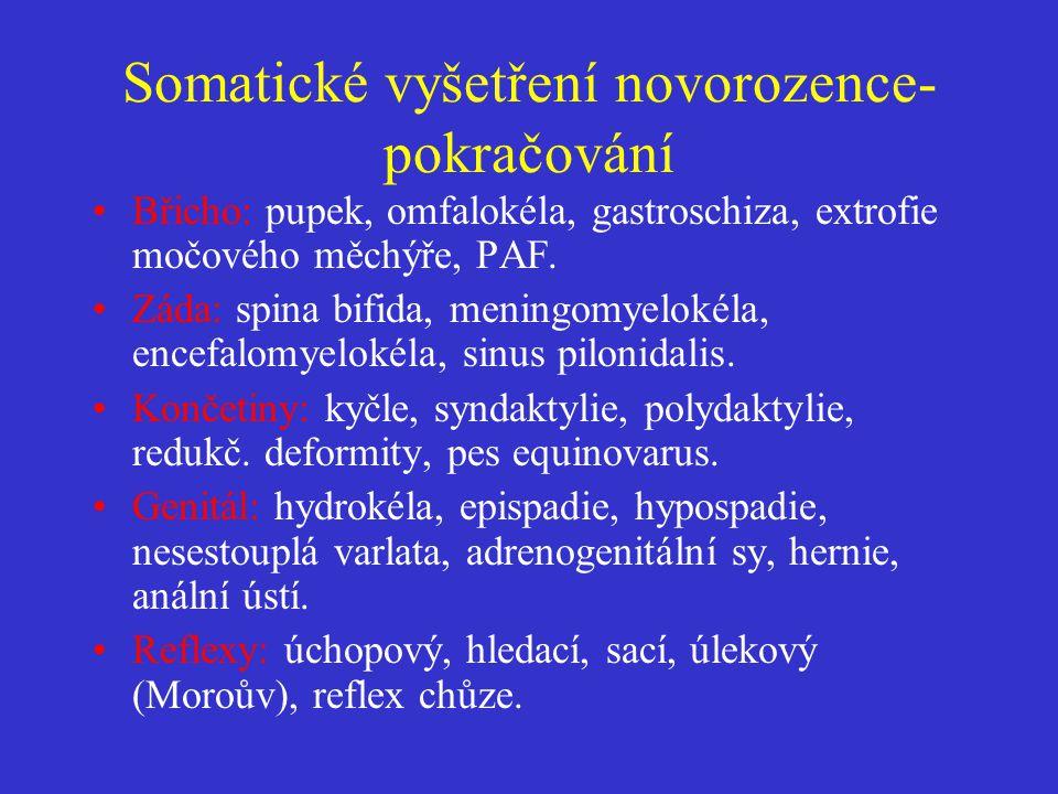 Somatické vyšetření novorozence- pokračování •Břicho: pupek, omfalokéla, gastroschiza, extrofie močového měchýře, PAF. •Záda: spina bifida, meningomye