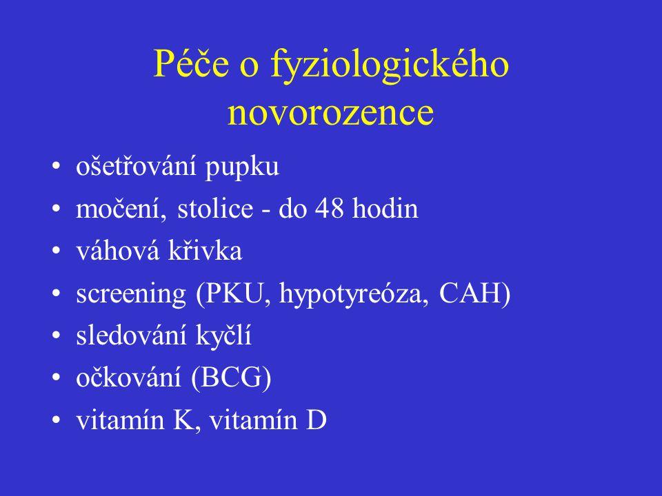 Péče o fyziologického novorozence •ošetřování pupku •močení, stolice - do 48 hodin •váhová křivka •screening (PKU, hypotyreóza, CAH) •sledování kyčlí