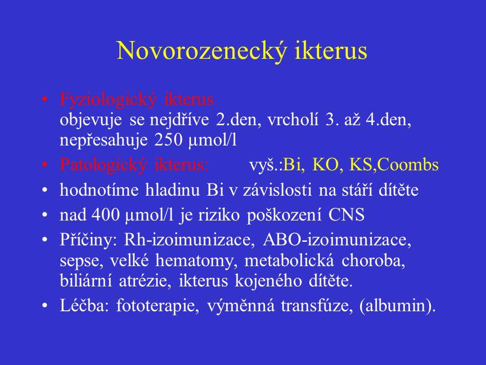 Novorozenecký ikterus •Fyziologický ikterus objevuje se nejdříve 2.den, vrcholí 3. až 4.den, nepřesahuje 250 µmol/l •Patologický ikterus: vyš.:Bi, KO,