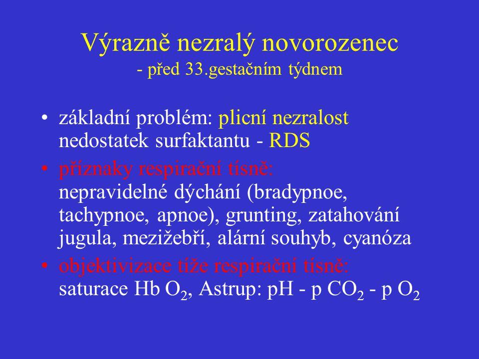 Výrazně nezralý novorozenec - před 33.gestačním týdnem •základní problém: plicní nezralost nedostatek surfaktantu - RDS •příznaky respirační tísně: ne