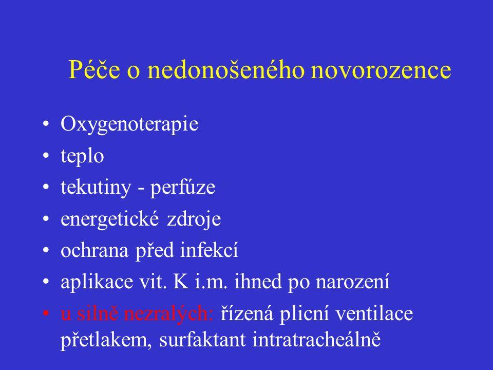 Péče o nedonošeného novorozence •Oxygenoterapie •teplo •tekutiny - perfúze •energetické zdroje •ochrana před infekcí •aplikace vit. K i.m. ihned po na