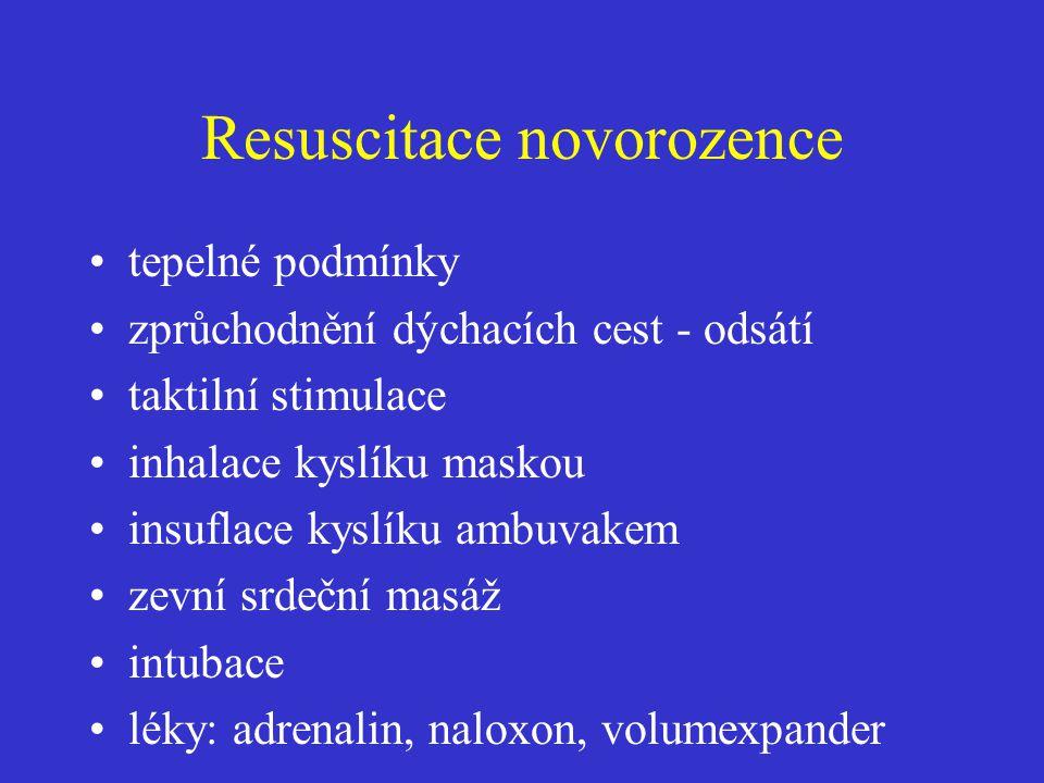 Resuscitace novorozence •tepelné podmínky •zprůchodnění dýchacích cest - odsátí •taktilní stimulace •inhalace kyslíku maskou •insuflace kyslíku ambuva