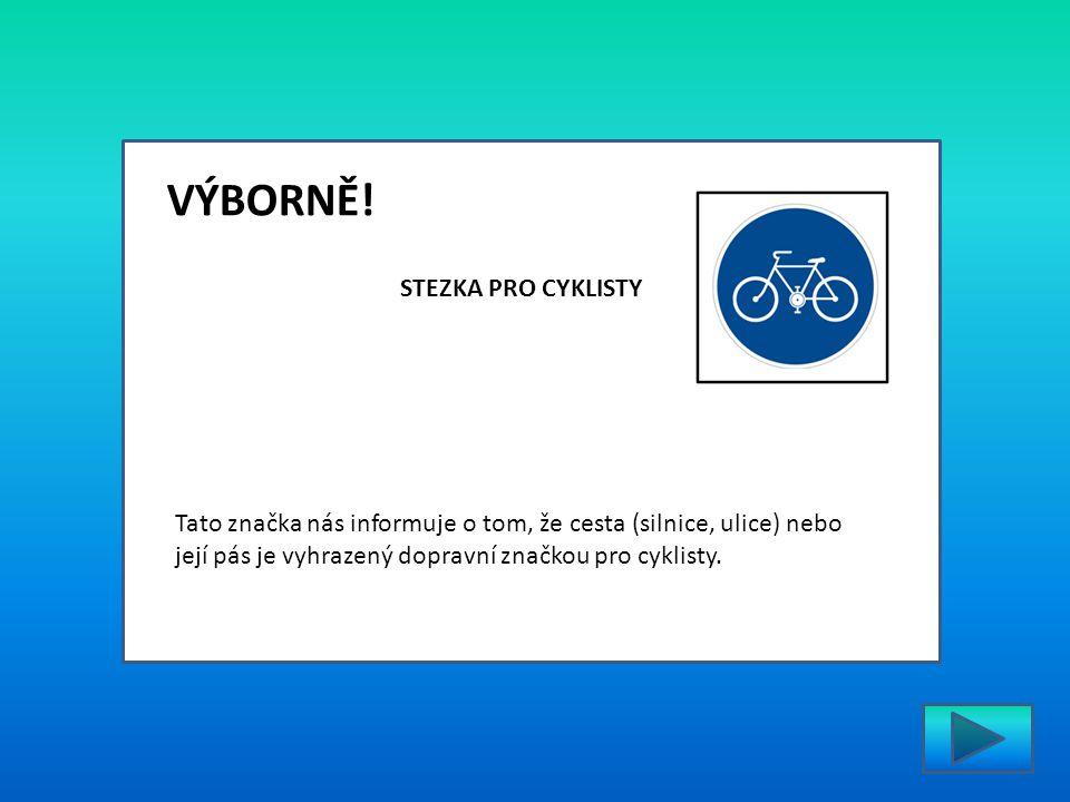 VÝBORNĚ! Tato značka nás informuje o tom, že cesta (silnice, ulice) nebo její pás je vyhrazený dopravní značkou pro cyklisty. STEZKA PRO CYKLISTY