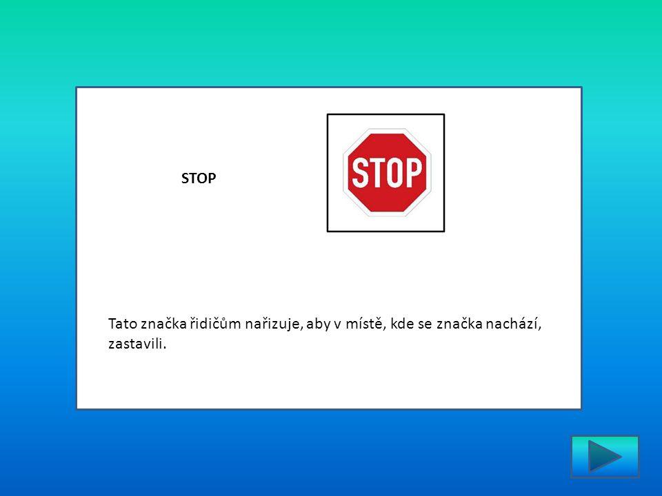 Tato značka řidičům nařizuje, aby v místě, kde se značka nachází, zastavili. STOP