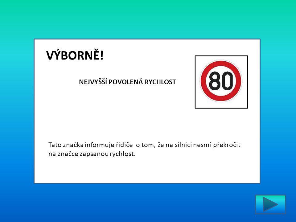 VÝBORNĚ! Tato značka informuje řidiče o tom, že na silnici nesmí překročit na značce zapsanou rychlost. NEJVYŠŠÍ POVOLENÁ RYCHLOST