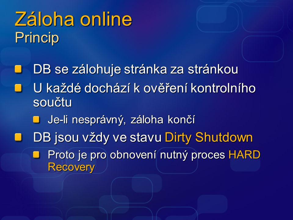 Záloha online Princip DB se zálohuje stránka za stránkou U každé dochází k ověření kontrolního součtu Je-li nesprávný, záloha končí DB jsou vždy ve st