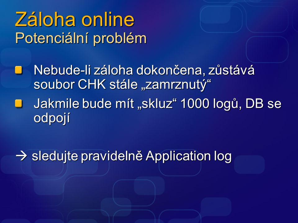 """Záloha online Potenciální problém Nebude-li záloha dokončena, zůstává soubor CHK stále """"zamrznutý Jakmile bude mít """"skluz 1000 logů, DB se odpojí  sledujte pravidelně Application log"""