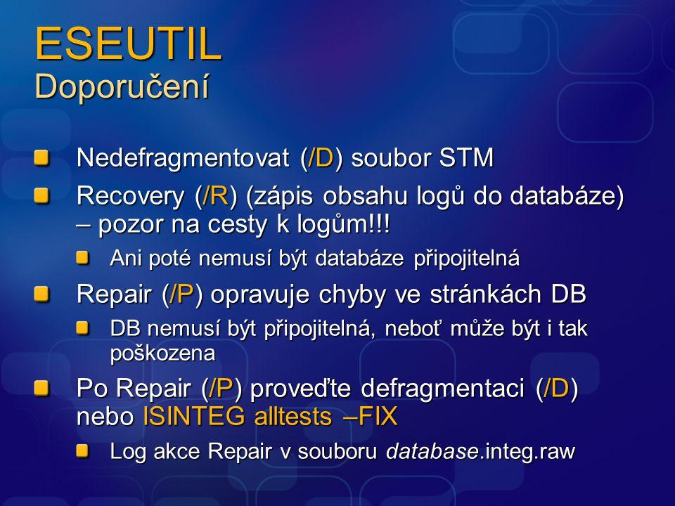ESEUTIL Doporučení Nedefragmentovat (/D) soubor STM Recovery (/R) (zápis obsahu logů do databáze) – pozor na cesty k logům!!! Ani poté nemusí být data