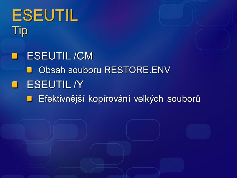 ESEUTIL Tip ESEUTIL /CM Obsah souboru RESTORE.ENV ESEUTIL /Y Efektivnější kopírování velkých souborů