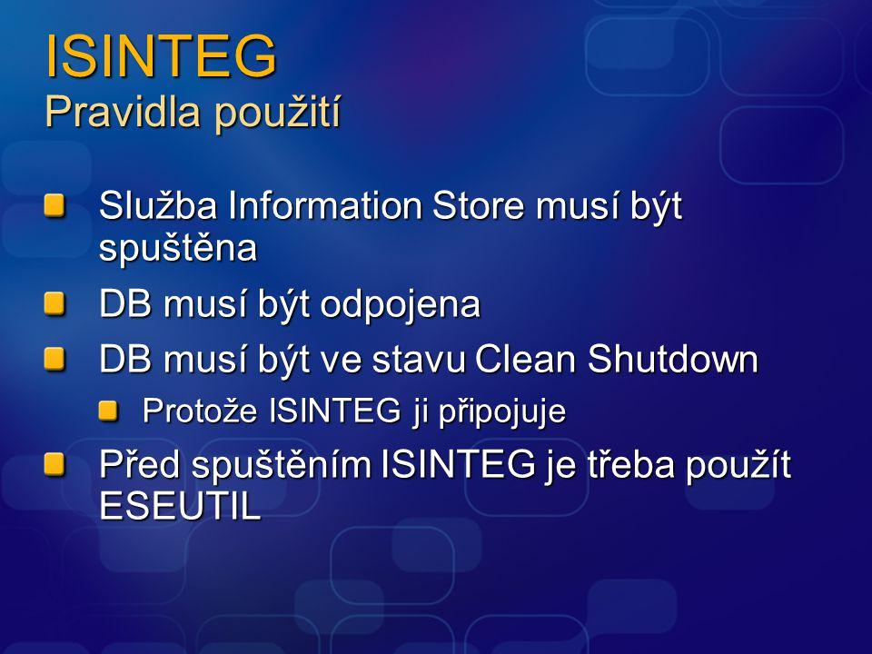 ISINTEG Pravidla použití Služba Information Store musí být spuštěna DB musí být odpojena DB musí být ve stavu Clean Shutdown Protože ISINTEG ji připojuje Před spuštěním ISINTEG je třeba použít ESEUTIL