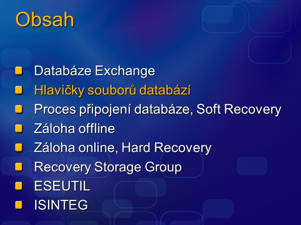 Hard Recovery Porovnání se Soft Recovery Logy pro zapracování určuje soubor RESTORE.ENV Databáze má v hlavičce požadavek na Hard Recovery Zapracují se nejprve logy uložené v dočasné složce, poté se může pokračovat logy v aktuální složce Musí existovat spojitá sekvence ESEUTIL /CC /T  zapracování pouze logů v dočasné složce