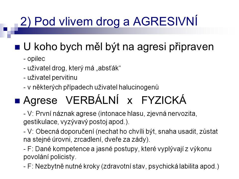 """2) Pod vlivem drog a AGRESIVNÍ  U koho bych měl být na agresi připraven - opilec - uživatel drog, který má """"absťák"""" - uživatel pervitinu - v některýc"""