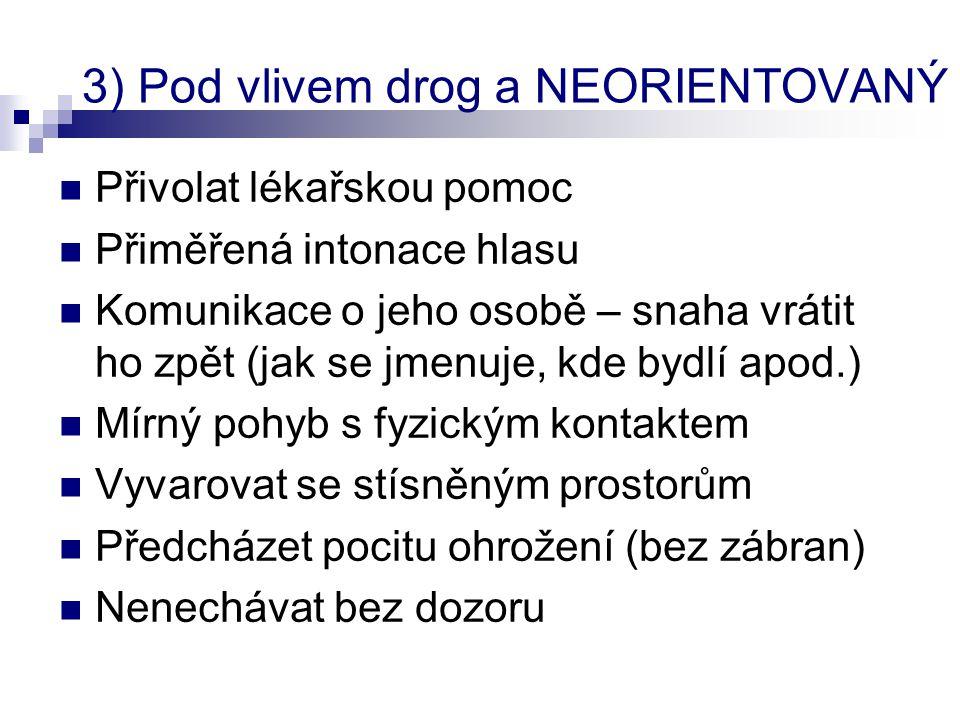 4) BEZVĚDOMÍ  Bez příznaku užívání drog (zdravotní komplikace)  V důsledku požití alkoholu  V důsledku požití léků  V důsledku požití ostatních drog nitrožilním způsobem