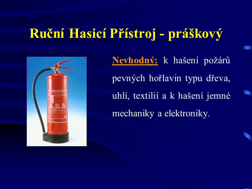 Ruční Hasicí Přístroj - práškový Vhodný: pro hašení požárů hořlavých kapalin, plynů a elektrických zařízení pod proudem do 110 kV i pro plasty hořící