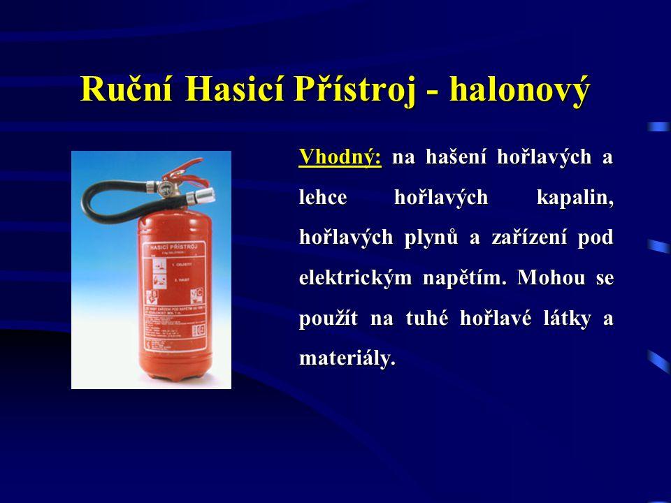 Ruční Hasicí Přístroj - CO 2 Nesmí být použit: k hašení lehkých hořlavých a alkalických kovů, hořlavých prachů a volně uložených kusovitých, vláknitýc