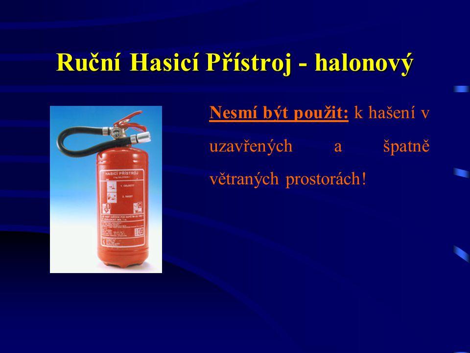 Ruční Hasicí Přístroj - halonový Nevhodný: pro požáry organických prachů (uhelný, textilní, obilný).