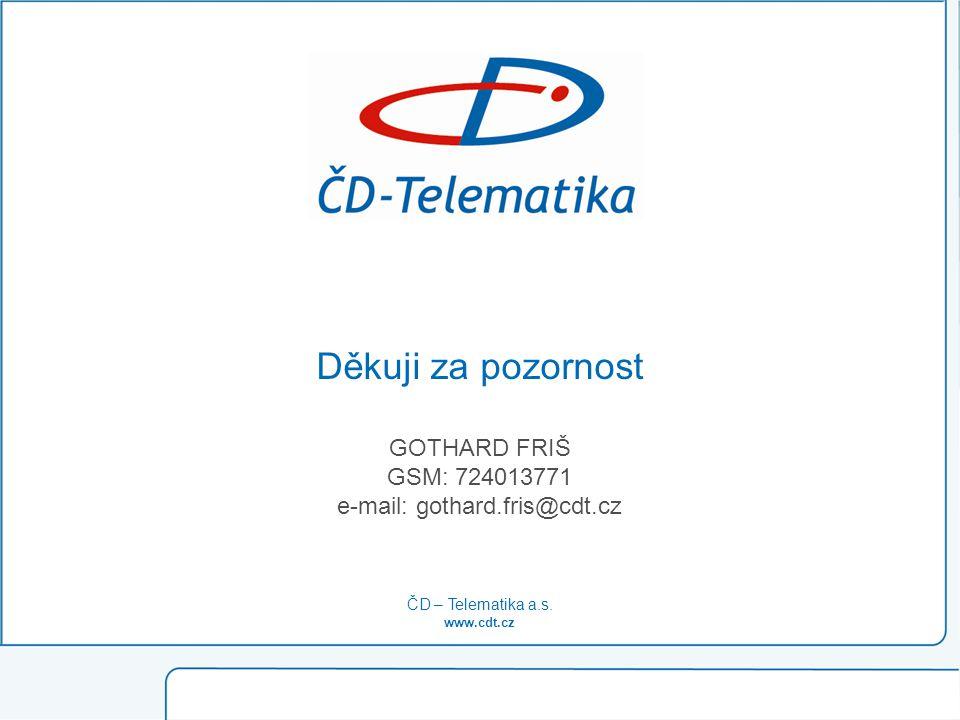 ČD – Telematika a.s. www.cdt.cz Děkuji za pozornost GOTHARD FRIŠ GSM: 724013771 e-mail: gothard.fris@cdt.cz