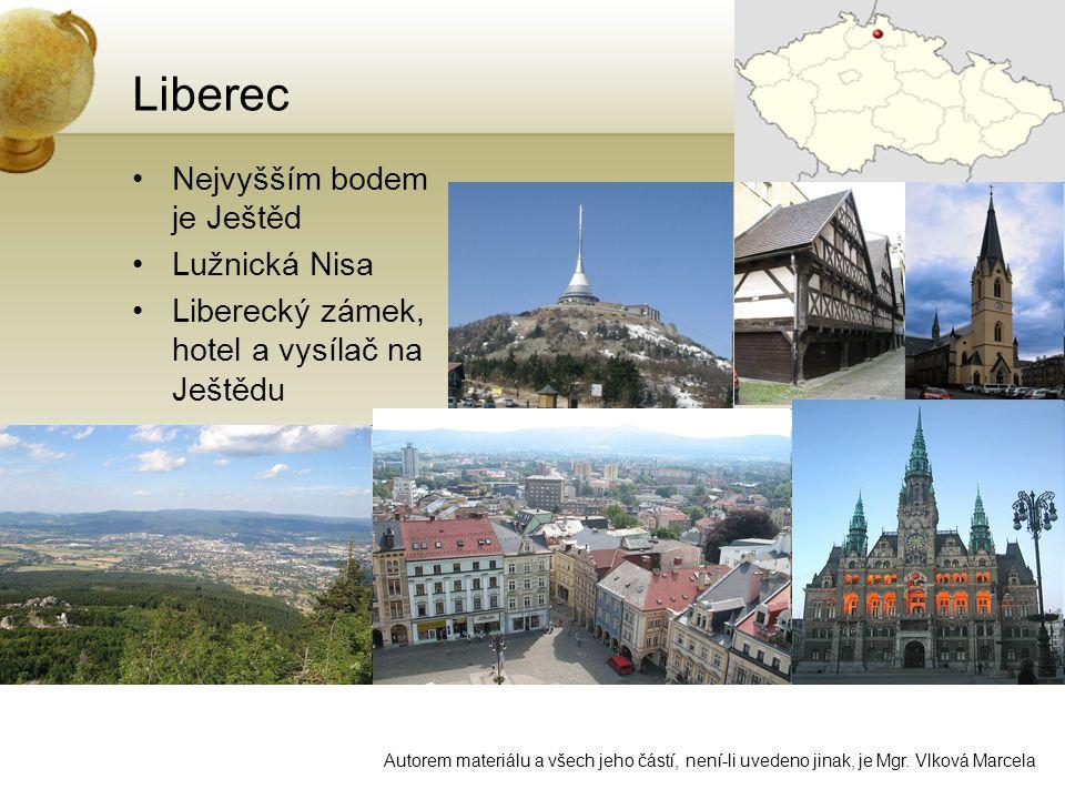 Liberec •Nejvyšším bodem je Ještěd •Lužnická Nisa •Liberecký zámek, hotel a vysílač na Ještědu Autorem materiálu a všech jeho částí, není-li uvedeno jinak, je Mgr.