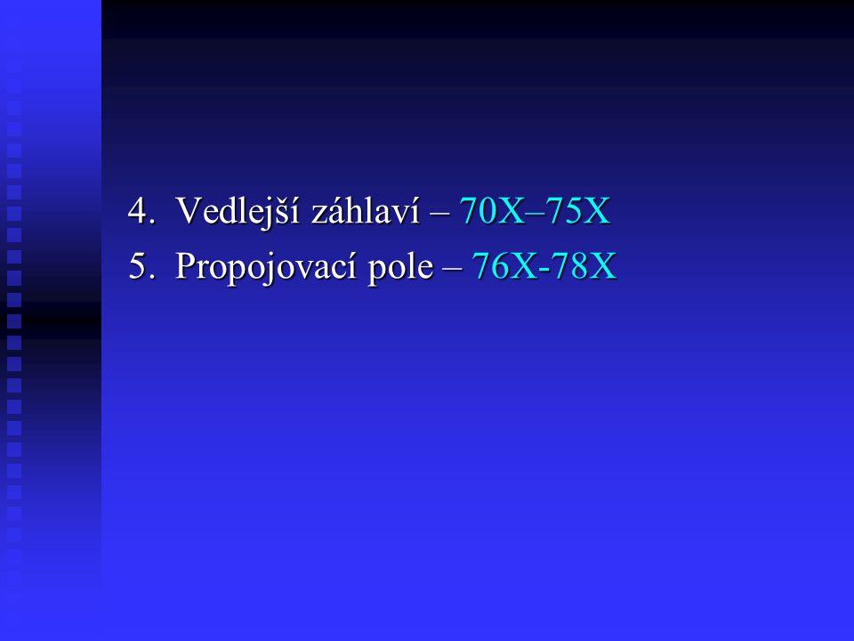 4.Vedlejší záhlaví – 70X–75X 4.Vedlejší záhlaví – 70X–75X 5.Propojovací pole – 76X-78X 5.Propojovací pole – 76X-78X