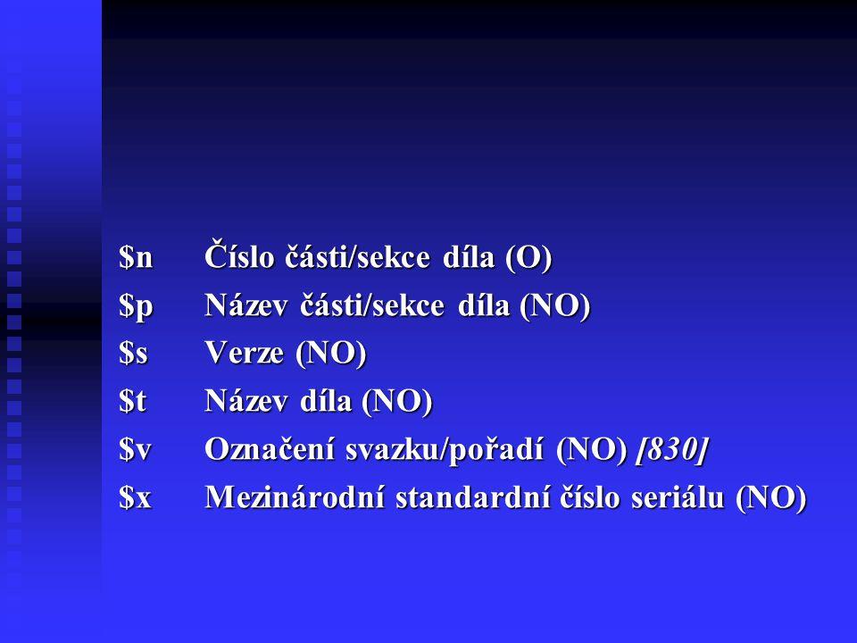 $nČíslo části/sekce díla (O) $pNázev části/sekce díla (NO) $sVerze (NO) $t Název díla (NO) $vOznačení svazku/pořadí (NO) [830] $xMezinárodní standardní číslo seriálu (NO)