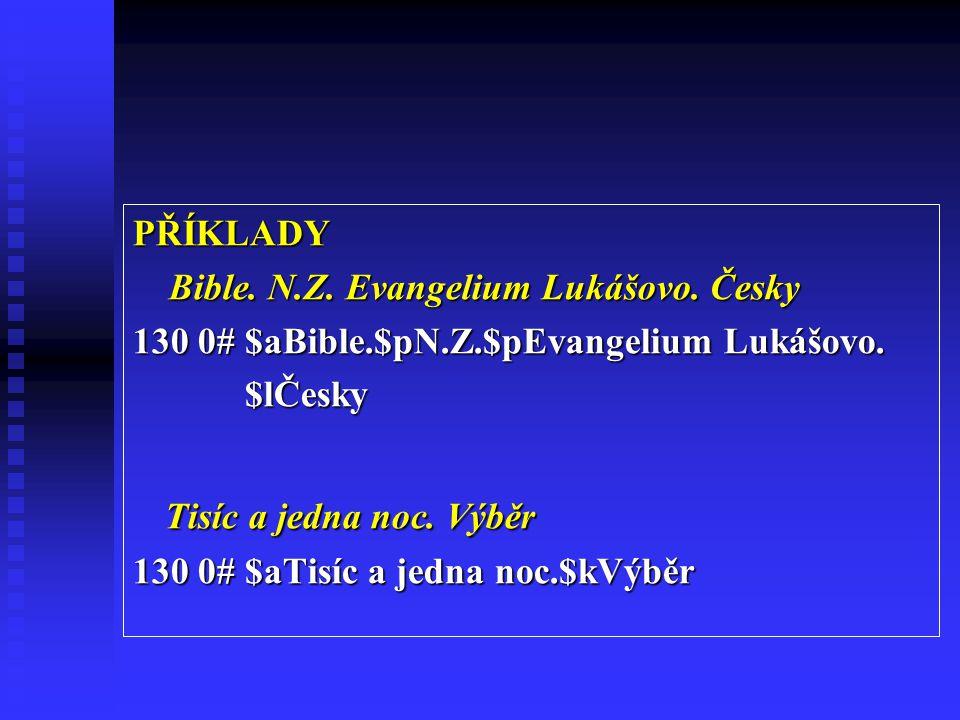 PŘÍKLADY Bible.N.Z. Evangelium Lukášovo. Česky 130 0# $aBible.$pN.Z.$pEvangelium Lukášovo.