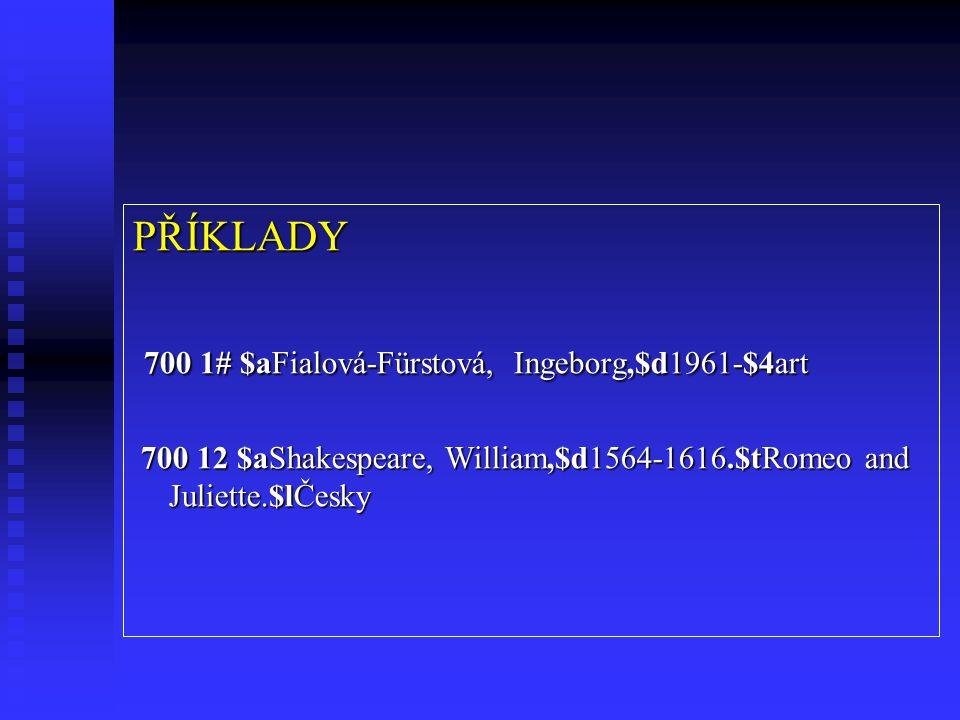 PŘÍKLADY 700 1# $aFialová-Fürstová, Ingeborg,$d1961-$4art 700 1# $aFialová-Fürstová, Ingeborg,$d1961-$4art 700 12 $aShakespeare, William,$d1564-1616.$tRomeo and Juliette.$lČesky 700 12 $aShakespeare, William,$d1564-1616.$tRomeo and Juliette.$lČesky