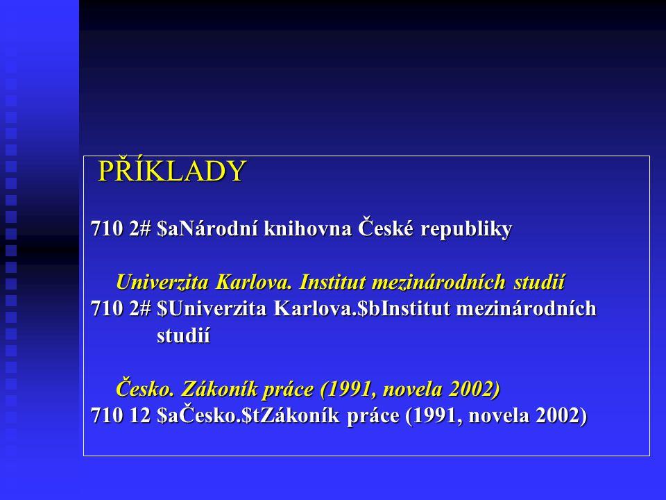 PŘÍKLADY PŘÍKLADY 710 2# $aNárodní knihovna České republiky Univerzita Karlova.