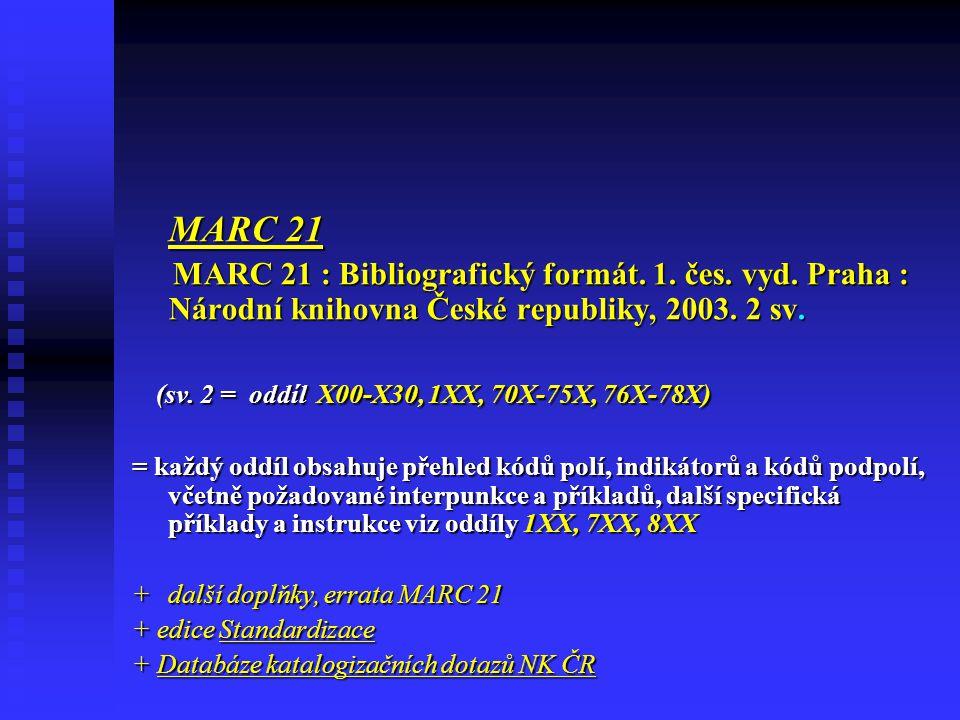 MARC 21 MARC 21 : Bibliografický formát.1. čes. vyd.