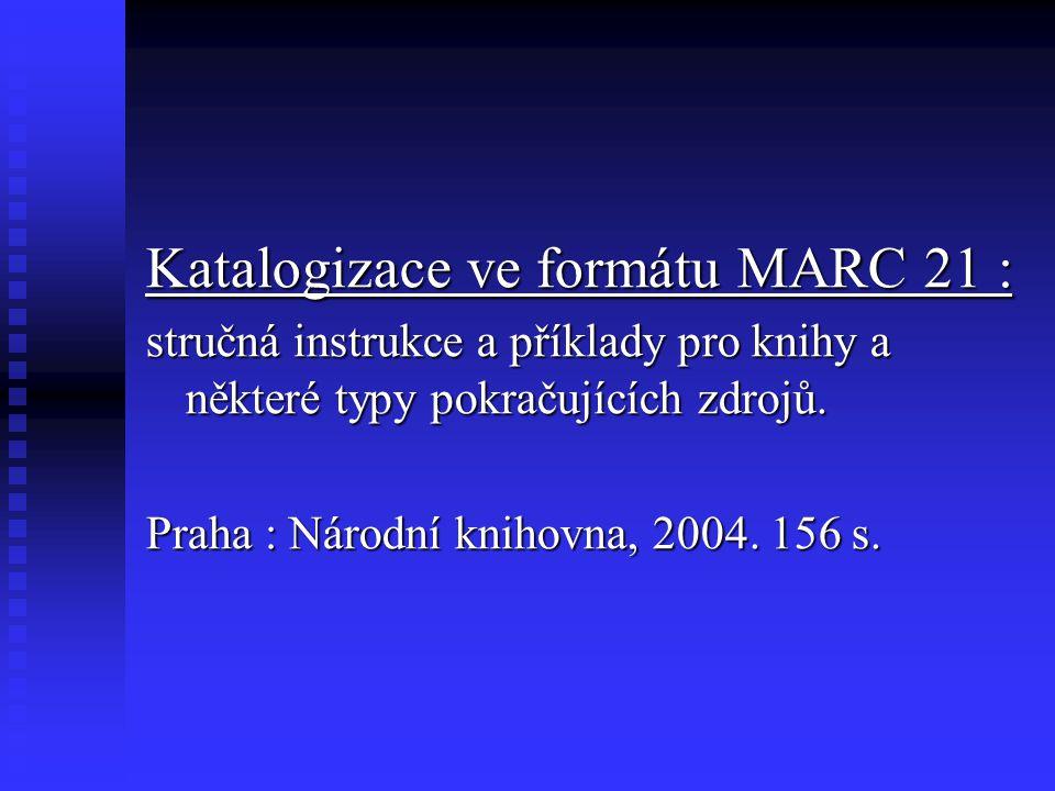 Katalogizace ve formátu MARC 21 : stručná instrukce a příklady pro knihy a některé typy pokračujících zdrojů.