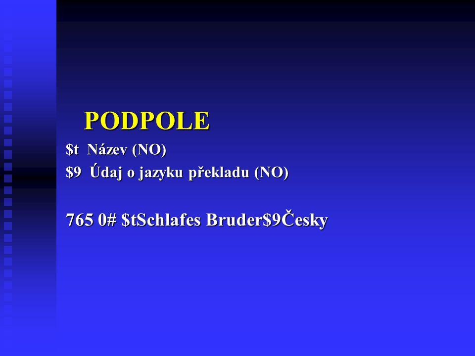 PODPOLE $t Název (NO) $9 Údaj o jazyku překladu (NO) 765 0# $tSchlafes Bruder$9Česky