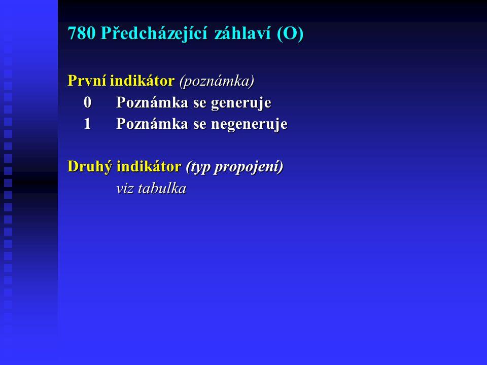 780 Předcházející záhlaví (O) První indikátor (poznámka) 0Poznámka se generuje 0Poznámka se generuje 1Poznámka se negeneruje 1Poznámka se negeneruje Druhý indikátor (typ propojení) viz tabulka viz tabulka 780 00 $tZdravotnická statistika ČSSR.