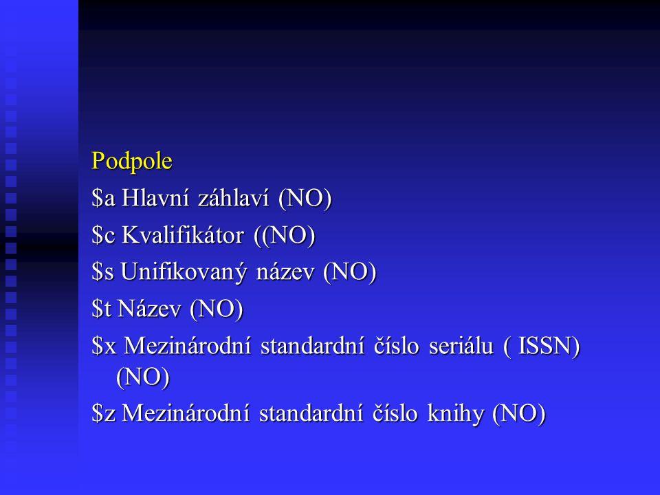 Podpole $a Hlavní záhlaví (NO) $c Kvalifikátor ((NO) $s Unifikovaný název (NO) $t Název (NO) $x Mezinárodní standardní číslo seriálu ( ISSN) (NO) $z Mezinárodní standardní číslo knihy (NO)