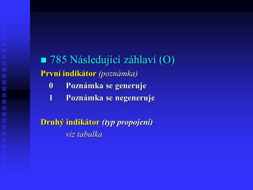  785 Následující záhlaví (O) První indikátor (poznámka) 0Poznámka se generuje 0Poznámka se generuje 1Poznámka se negeneruje 1Poznámka se negeneruje Druhý indikátor (typ propojení) viz tabulka viz tabulka