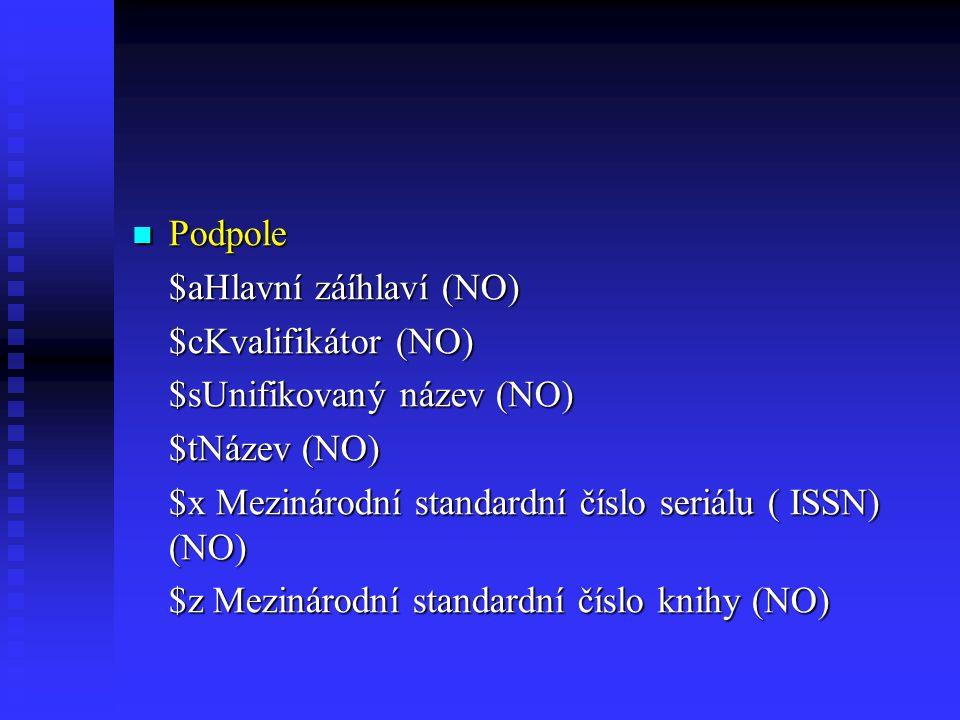  Podpole $aHlavní záíhlaví (NO) $cKvalifikátor (NO) $sUnifikovaný název (NO) $tNázev (NO) $x Mezinárodní standardní číslo seriálu ( ISSN) (NO) $z Mezinárodní standardní číslo knihy (NO)
