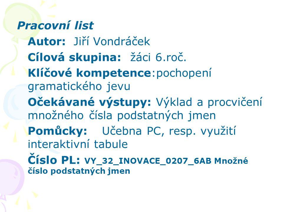 Pracovní list Autor:Jiří Vondráček Cílová skupina: žáci 6.roč. Klíčové kompetence:pochopení gramatického jevu Očekávané výstupy: Výklad a procvičení m