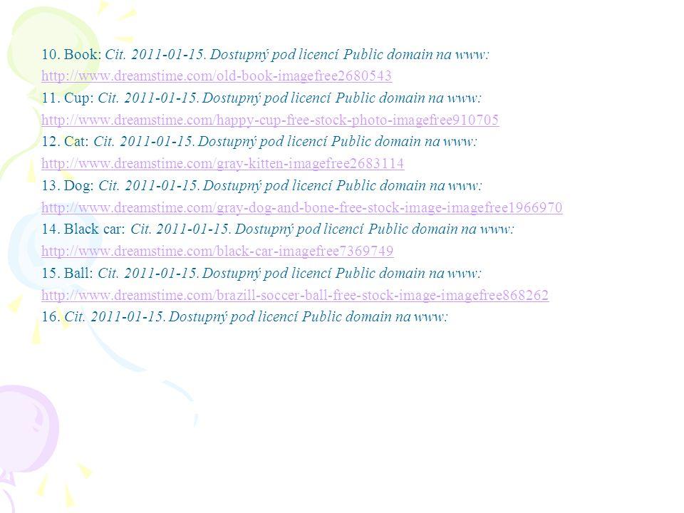 10. Book: Cit. 2011-01-15. Dostupný pod licencí Public domain na www: http://www.dreamstime.com/old-book-imagefree2680543 11. Cup: Cit. 2011-01-15. Do